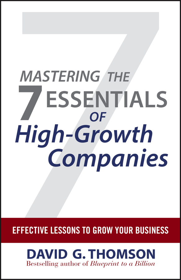 David Thomson G. Mastering the 7 Essentials of High-Growth Companies. Effective Lessons to Grow Your Business david thomson g mastering the 7 essentials of high growth companies effective lessons to grow your business