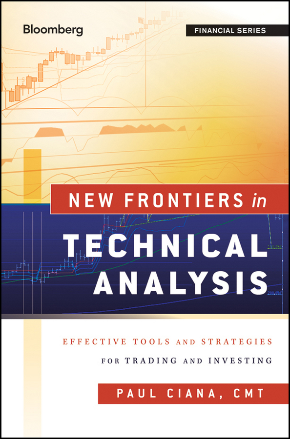 Paul Ciana New Frontiers in Technical Analysis. Effective Tools and Strategies for Trading and Investing все цены