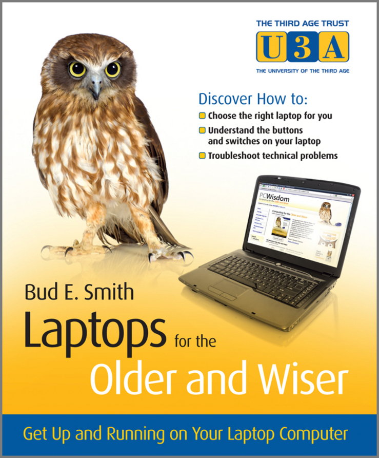 Bud Smith E. Laptops for the Older and Wiser. Get Up and Running on Your Laptop Computer adrian arnold the internet for the older and wiser get up and running safely on the web