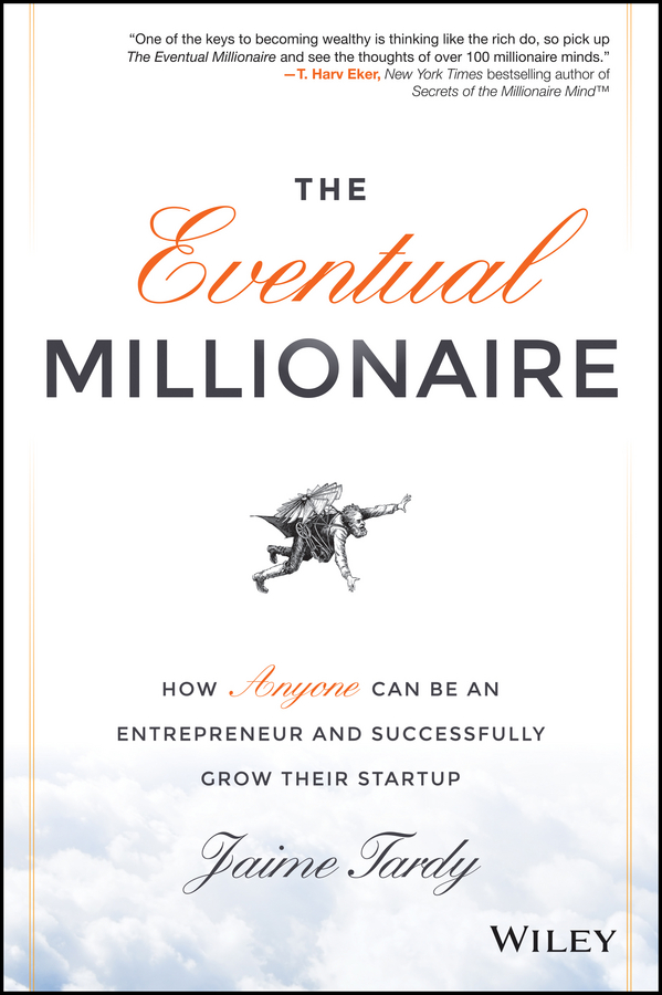 Dan Miller The Eventual Millionaire. How Anyone Can Be an Entrepreneur and Successfully Grow Their Startup grant butler think write grow how to become a thought leader and build your business by creating exceptional articles blogs speeches books and more isbn 9781118219058