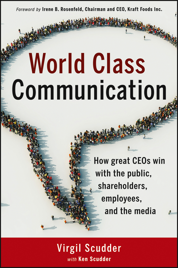 Virgil Scudder World Class Communication. How Great CEOs Win with the Public, Shareholders, Employees, and the Media silvia tony power performance multimedia storytelling for journalism and public relations