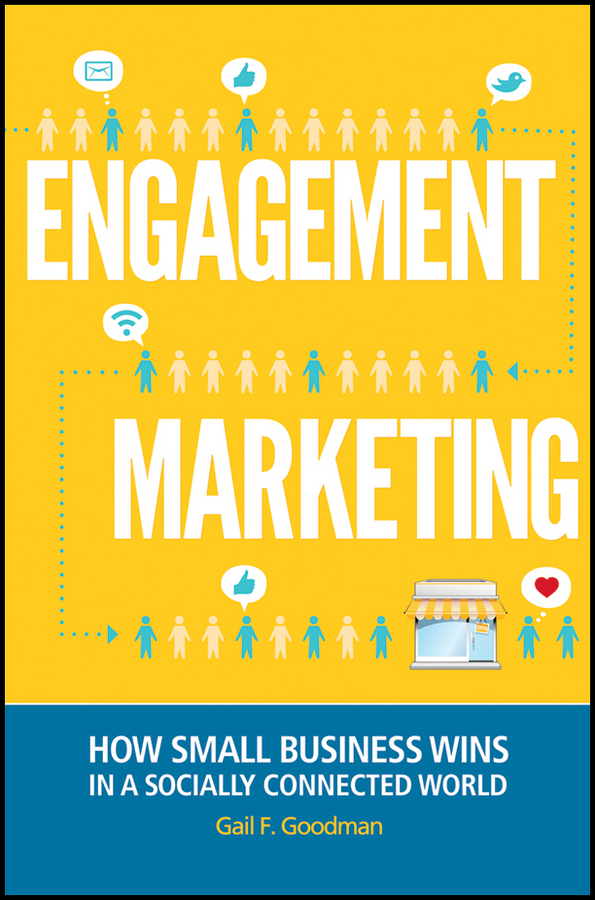 Gail Goodman F. Engagement Marketing. How Small Business Wins in a Socially Connected World nicole matejic social media rules of engagement why your online narrative is the best weapon during a crisis