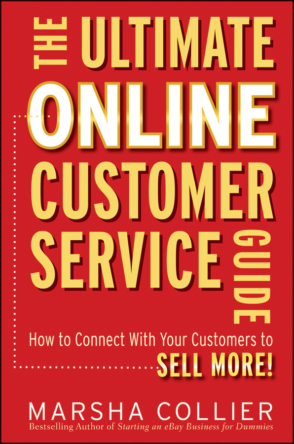 Marsha Collier The Ultimate Online Customer Service Guide. How to Connect with your Customers to Sell More! dennis snow unleashing excellence the complete guide to ultimate customer service