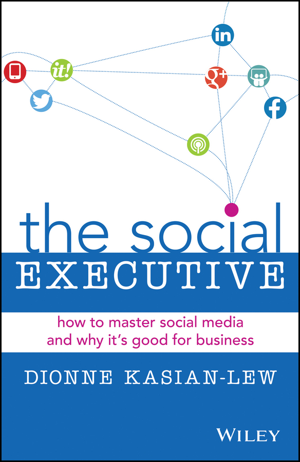 Dionne Kasian-Lew The Social Executive. How to Master Social Media and Why It's Good for Business howard berkowitz wan survival guide strategies for vpns and multiservice networks