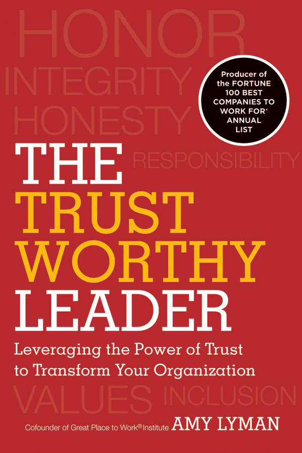 Amy Lyman The Trustworthy Leader. Leveraging the Power of Trust to Transform Your Organization robert hurley f the decision to trust how leaders create high trust organizations
