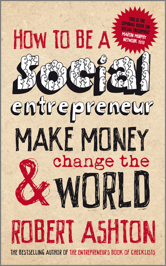Robert Ashton How to be a Social Entrepreneur. Make Money and Change the World jon gillespie brown so you want to be an entrepreneur how to decide if starting a business is really for you