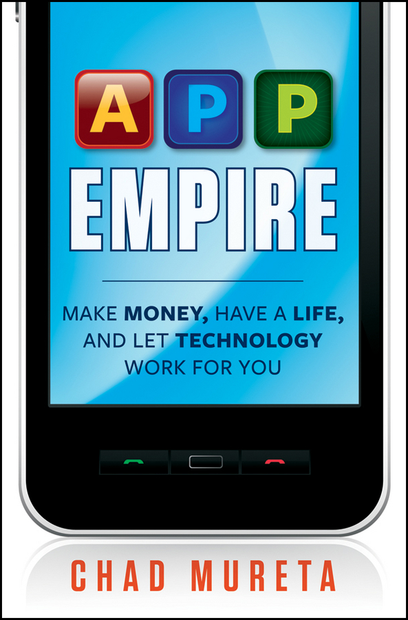 Chad Mureta App Empire. Make Money, Have a Life, and Let Technology Work for You michael burchell no excuses how you can turn any workplace into a great one