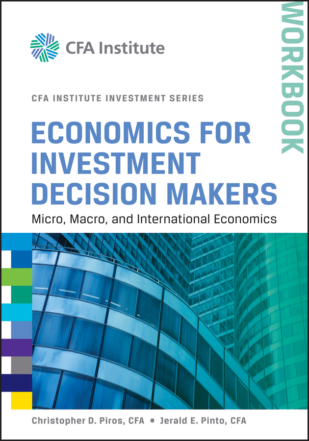Jerald Pinto E. Economics for Investment Decision Makers Workbook. Micro, Macro, and International Economics carole engle r aquaculture economics and financing management and analysis