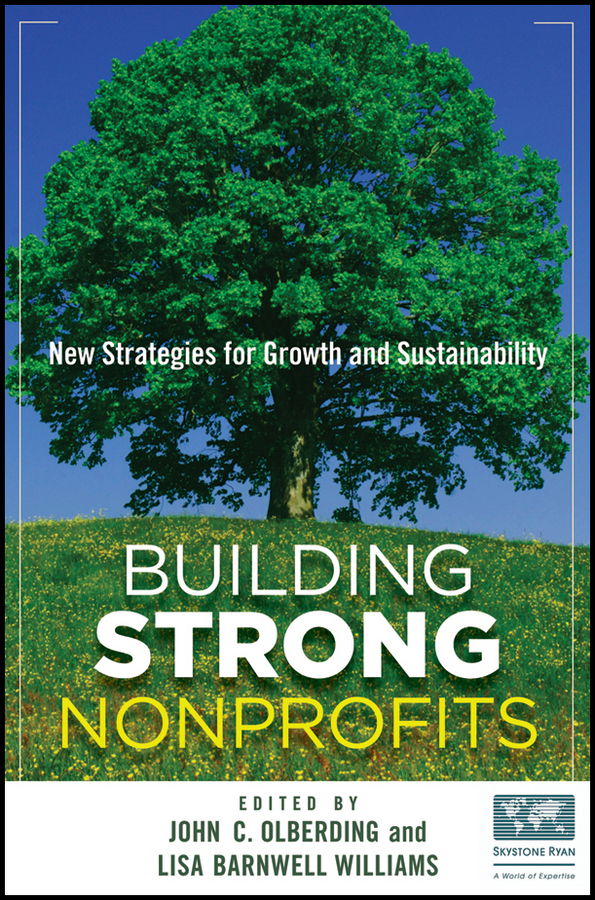 John Olberding Building Strong Nonprofits. New Strategies for Growth and Sustainability robert sheehan m mission impact breakthrough strategies for nonprofits