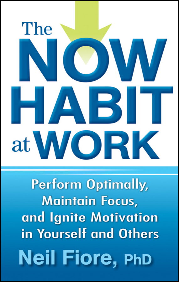 Neil PhD Fiore The Now Habit at Work. Perform Optimally, Maintain Focus, and Ignite Motivation in Yourself and Others productivity and egg quality in commercial brown laying hens