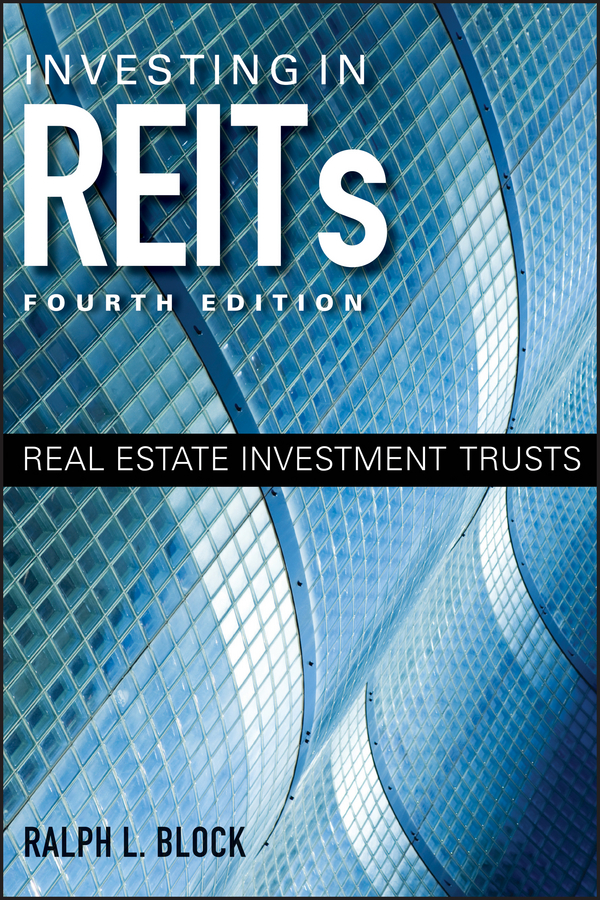 Ralph Block L. Investing in REITs. Real Estate Investment Trusts rex miller the commercial real estate revolution nine transforming keys to lowering costs cutting waste and driving change in a broken industry