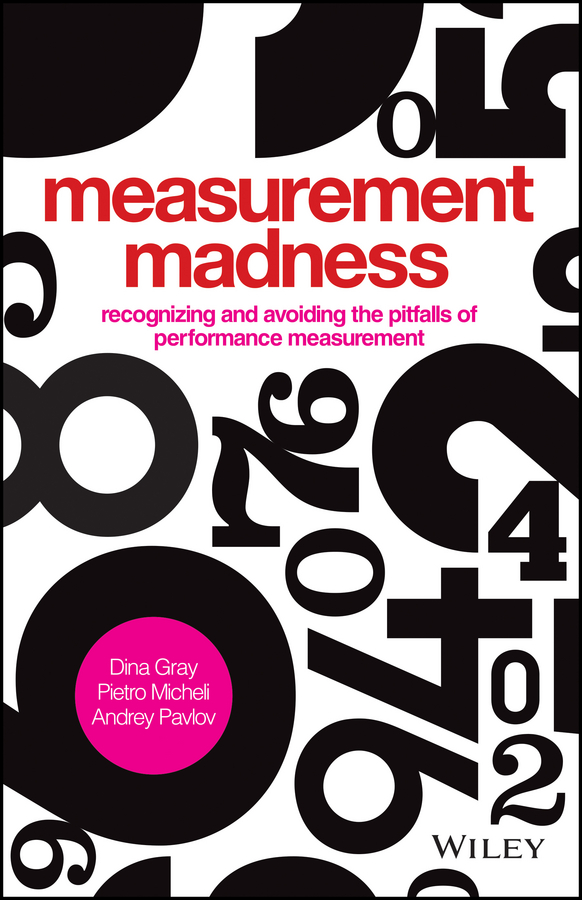 Dina Gray Measurement Madness. Recognizing and Avoiding the Pitfalls of Performance Measurement цена