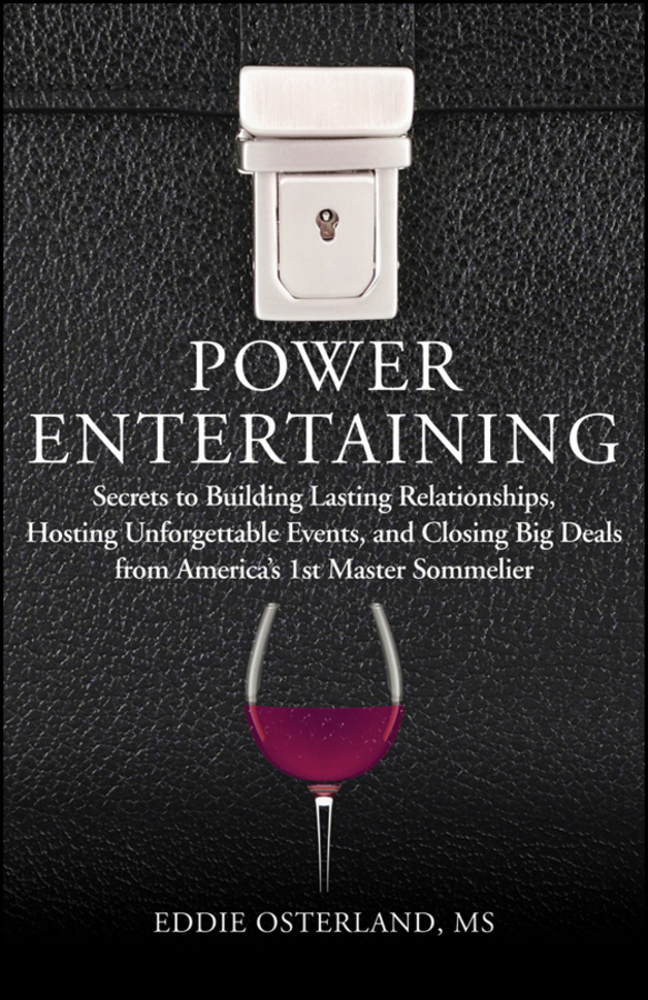 Eddie Osterland Power Entertaining. Secrets to Building Lasting Relationships, Hosting Unforgettable Events, and Closing Big Deals from America's 1st Master Sommelier business and ethics in a country with political socio economic crisis