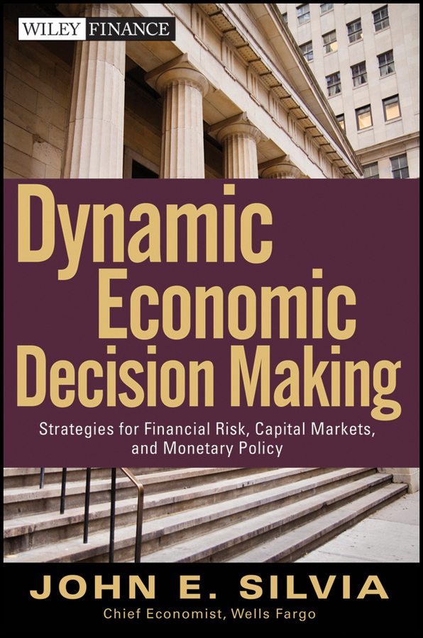 John Silvia E. Dynamic Economic Decision Making. Strategies for Financial Risk, Capital Markets, and Monetary Policy business statistics decision making with data