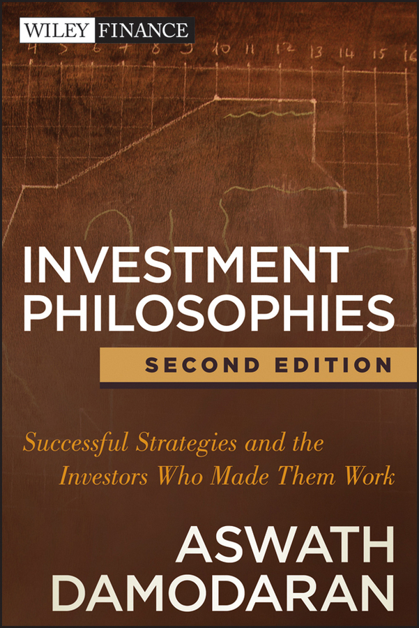 Aswath Damodaran Investment Philosophies. Successful Strategies and the Investors Who Made Them Work james montier value investing tools and techniques for intelligent investment