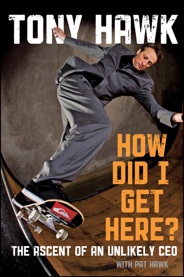 Tony Hawk How Did I Get Here?. The Ascent of an Unlikely CEO how i wrote my first book the story behind the story