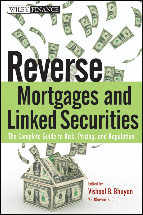 Vishaal Bhuyan B. Reverse Mortgages and Linked Securities. The Complete Guide to Risk, Pricing, and Regulation vishaal bhuyan b aarp reverse mortgages and linked securities the complete guide to risk pricing and regulation