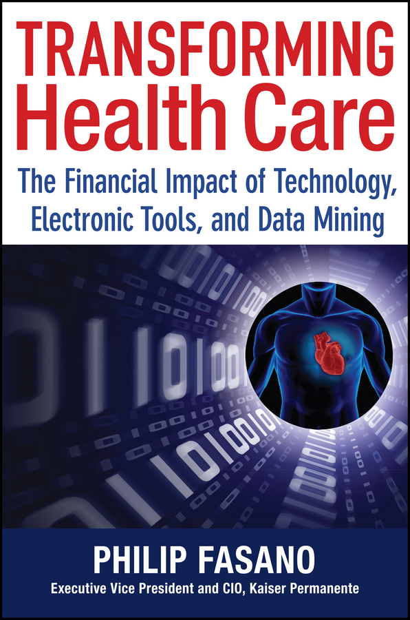 Phil Fasano Transforming Health Care. The Financial Impact of Technology, Electronic Tools and Data Mining the future of the electronic marketplace paper