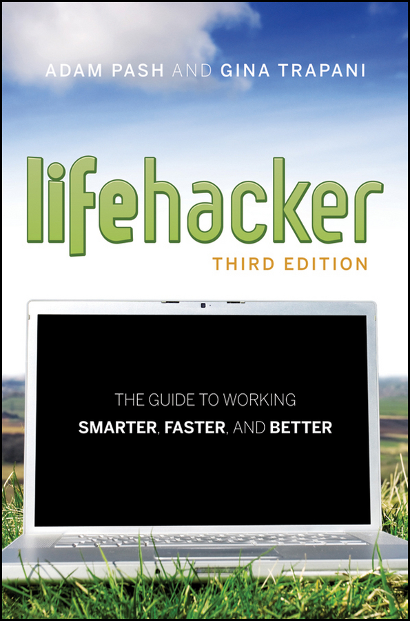 Adam Pash Lifehacker. The Guide to Working Smarter, Faster, and Better tarek ahmed working guide to reservoir rock properties and fluid flow