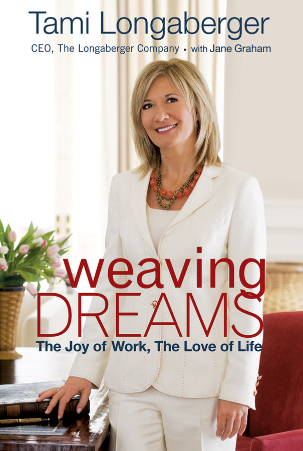 Tami Longaberger Weaving Dreams. The Joy of Work, The Love of Life maytoni спот maytoni irving t163 01 w
