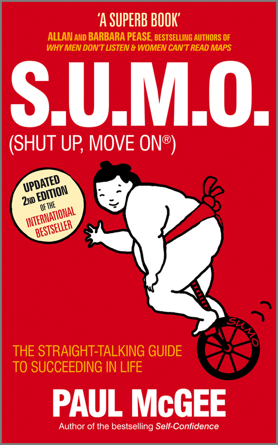 Paul McGee S.U.M.O (Shut Up, Move On). The Straight-Talking Guide to Succeeding in Life kindness kindness world you need a change of mind