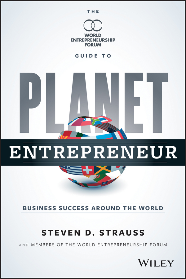 Colin Jones Planet Entrepreneur. The World Entrepreneurship Forum's Guide to Business Success Around the World william heinecke the entrepreneur 25 golden rules for the global business manager