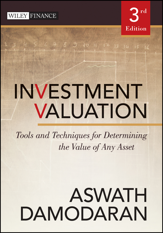 Aswath Damodaran Investment Valuation. Tools and Techniques for Determining the Value of Any Asset marc goedhart valuation measuring and managing the value of companies university edition