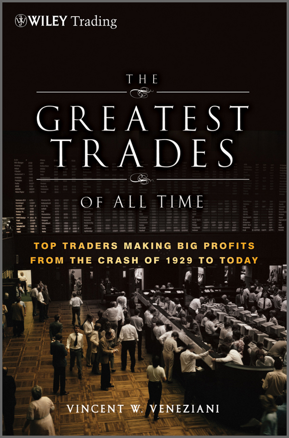 Vincent Veneziani W. The Greatest Trades of All Time. Top Traders Making Big Profits from the Crash of 1929 to Today larry pasavento a traders guide to financial astrology forecasting market cycles using planetary and lunar movements