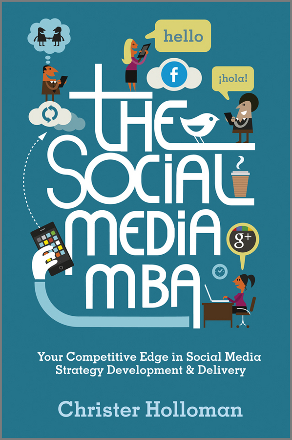 Christer Holloman The Social Media MBA. Your Competitive Edge in Social Media Strategy Development and Delivery brian solis share this too more social media solutions for pr professionals