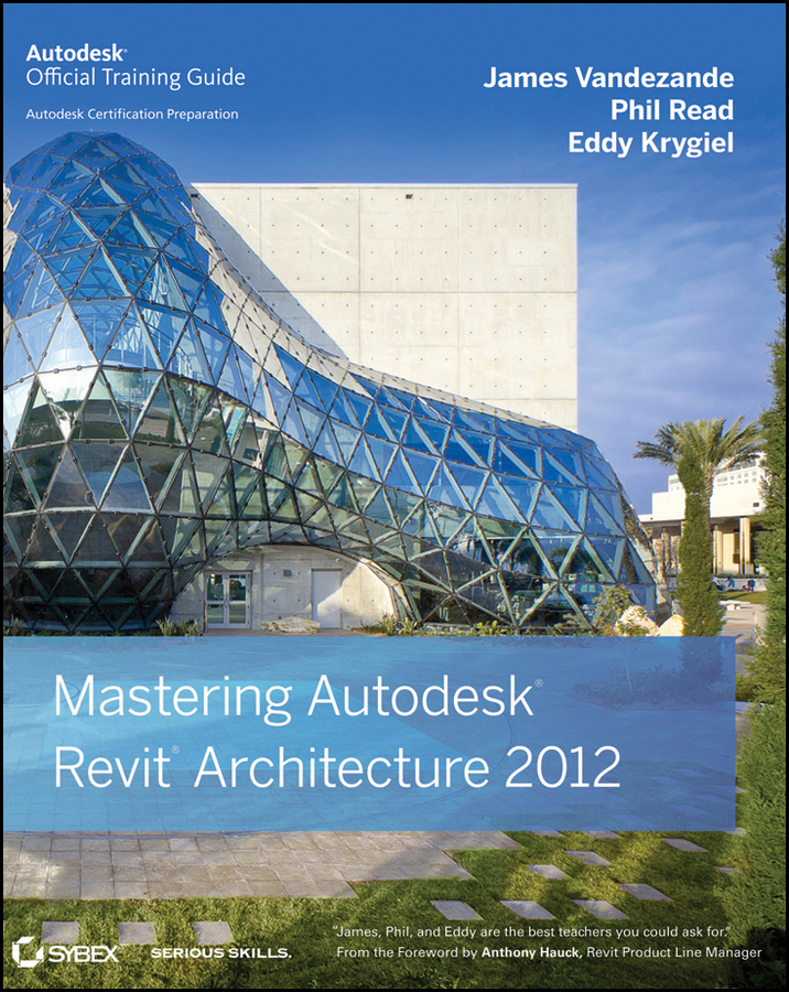 Eddy Krygiel Mastering Autodesk Revit Architecture 2012 the official act prep guide 2016 2017
