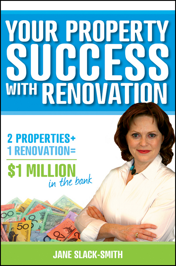 Jane Slack-Smith Your Property Success with Renovation dolf roos de commercial real estate investing a creative guide to succesfully making money