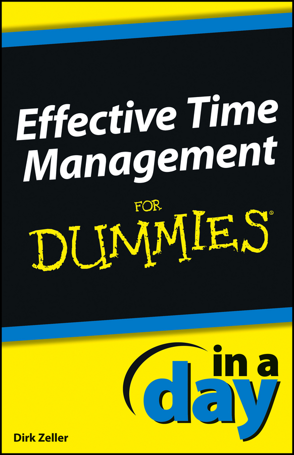 Dirk Zeller Effective Time Management In a Day For Dummies laura capell event management for dummies