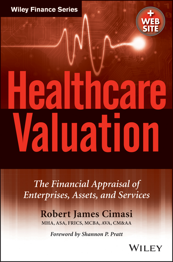 Robert Cimasi James Healthcare Valuation, The Financial Appraisal of Enterprises, Assets, and Services все цены
