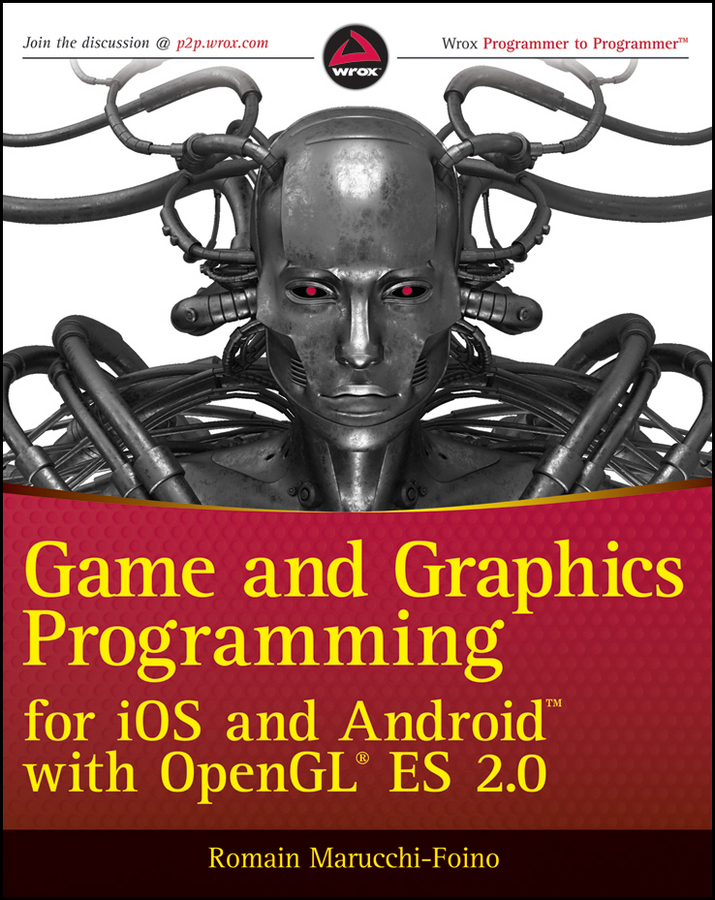 Romain Marucchi-Foino Game and Graphics Programming for iOS and Android with OpenGL ES 2.0 гинсбург д opengl es 3 0 руководство разработчика