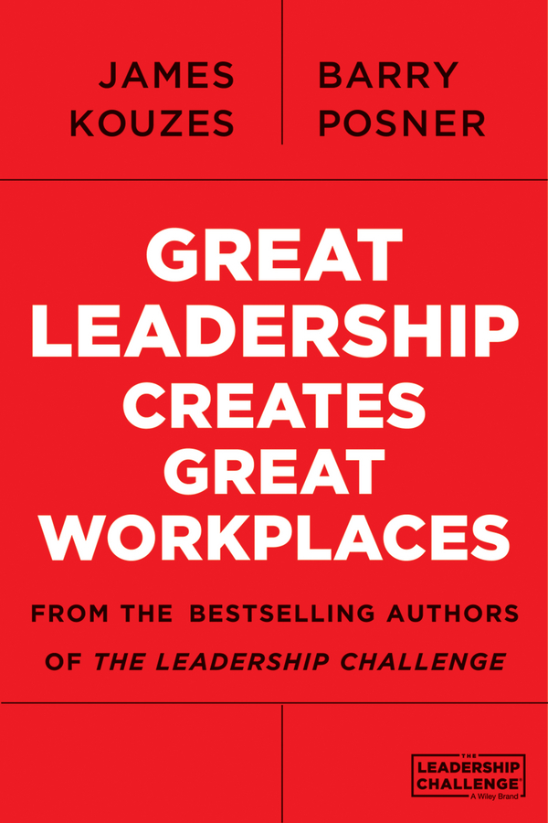 James M. Kouzes Great Leadership Creates Great Workplaces kouzes james m the five practices of exemplary leadership financial services