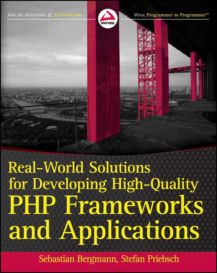 Sebastian Bergmann Real-World Solutions for Developing High-Quality PHP Frameworks and Applications