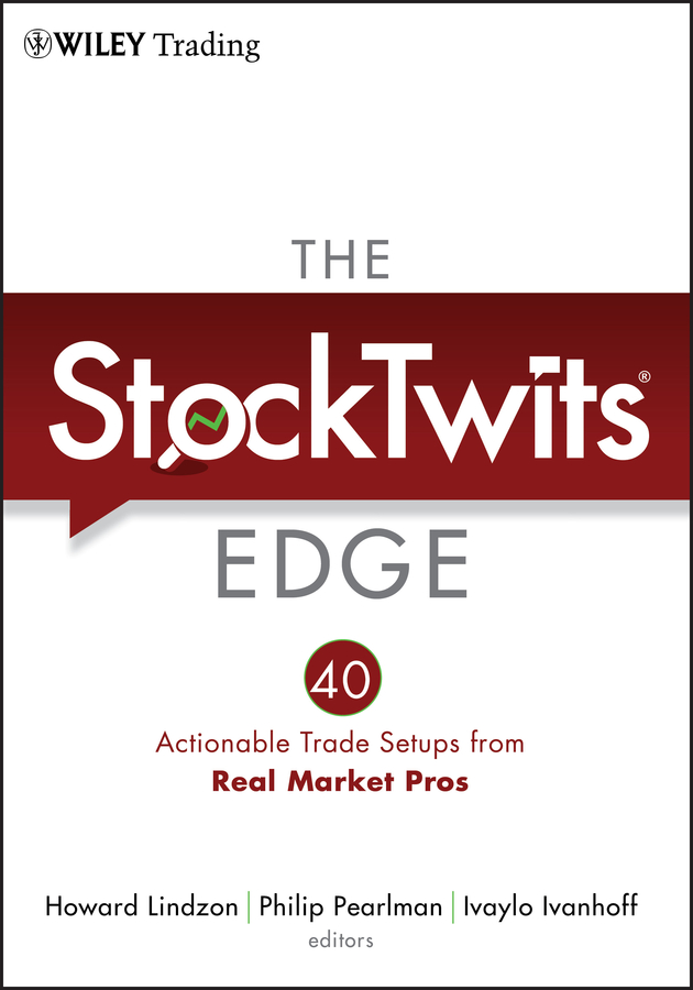 The StockTwits Edge, Enhanced Edition. 40 Actionable Trade Set-Ups from Real Market Pros