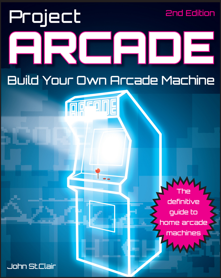 John Clair St. Project Arcade. Build Your Own Arcade Machine сувенир филькина грамота блокнот пачка 100 евро nh0000014
