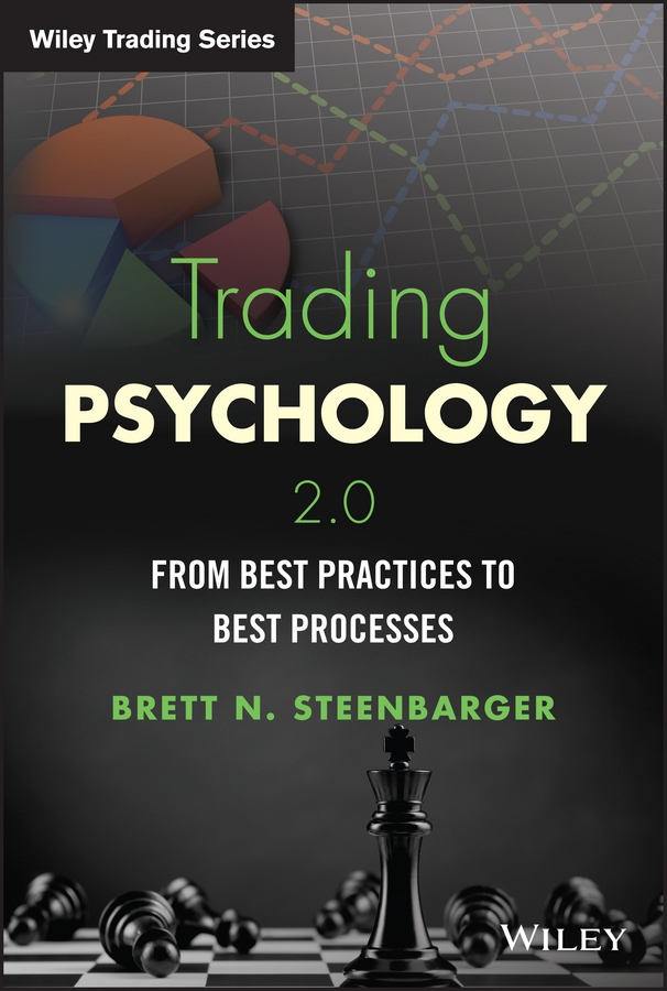Brett Steenbarger N. Trading Psychology 2.0. From Best Practices to Best Processes brett steenbarger n enhancing trader performance proven strategies from the cutting edge of trading psychology