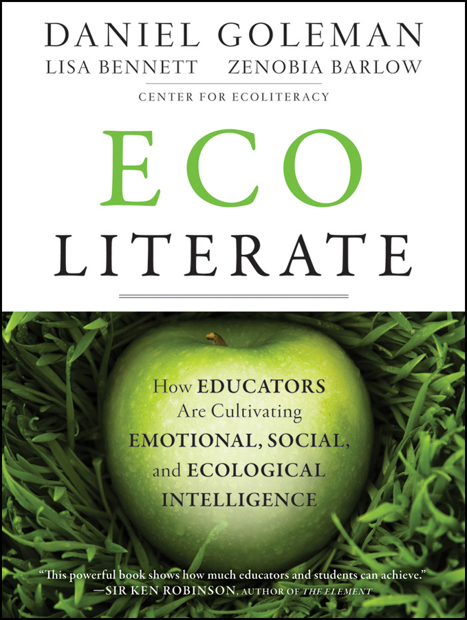Daniel Goleman Ecoliterate. How Educators Are Cultivating Emotional, Social, and Ecological Intelligence
