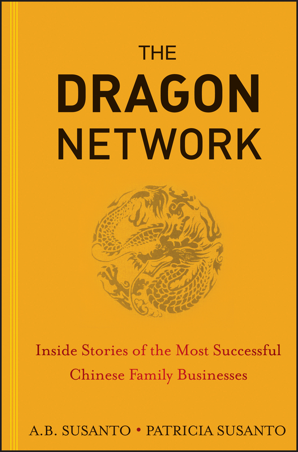 Patricia Susanto The Dragon Network. Inside Stories of the Most Successful Chinese Family Businesses nacie carson the finch effect the five strategies to adapt and thrive in your working life