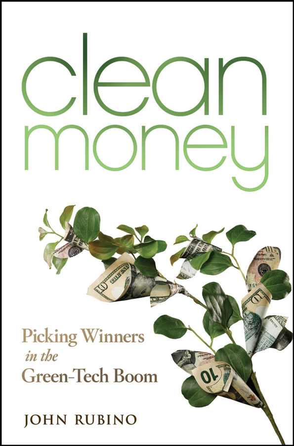 John Rubino Clean Money. Picking Winners in the Green Tech Boom stalking the green fairy page 2