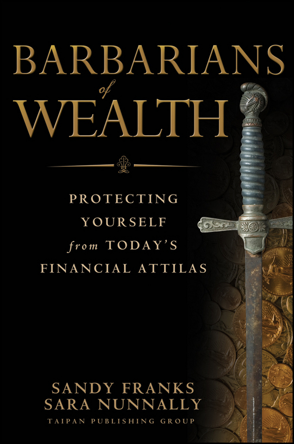 Sandy Franks Barbarians of Wealth. Protecting Yourself from Today's Financial Attilas 11 china silver prosperity brought by the dragon and the phoenix vases pair