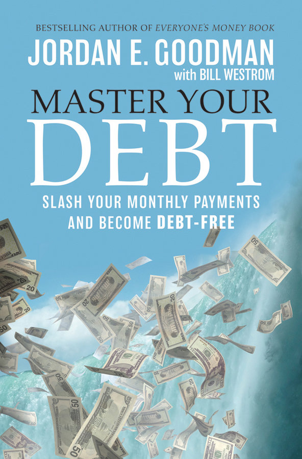 Bill Westrom Master Your Debt. Slash Your Monthly Payments and Become Debt Free