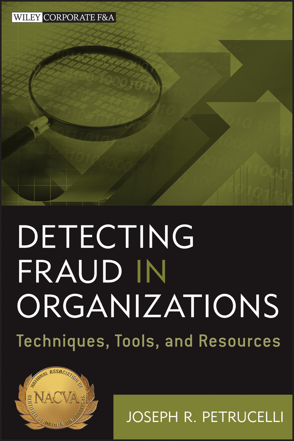 Joseph Petrucelli R. Detecting Fraud in Organizations. Techniques, Tools, and Resources