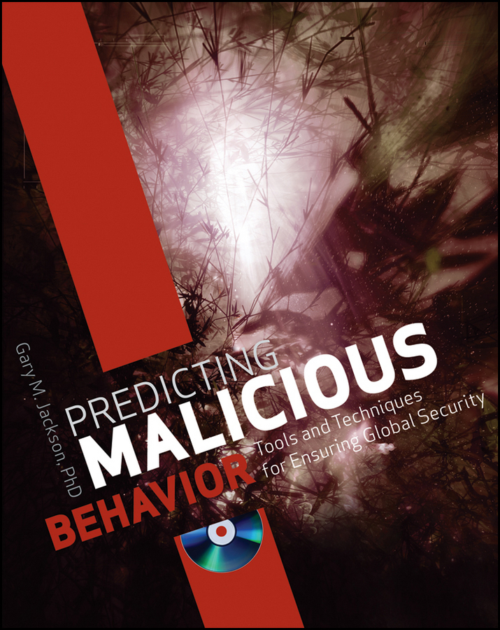 Gary Jackson M. Predicting Malicious Behavior. Tools and Techniques for Ensuring Global Security