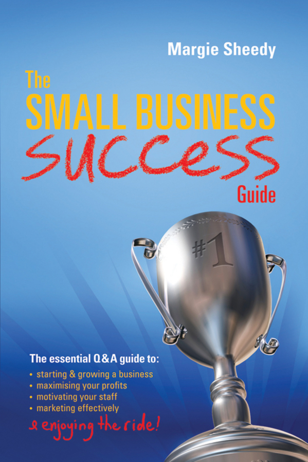 Margie Sheedy The Small Business Success Guide steven strauss d the small business bible everything you need to know to succeed in your small business