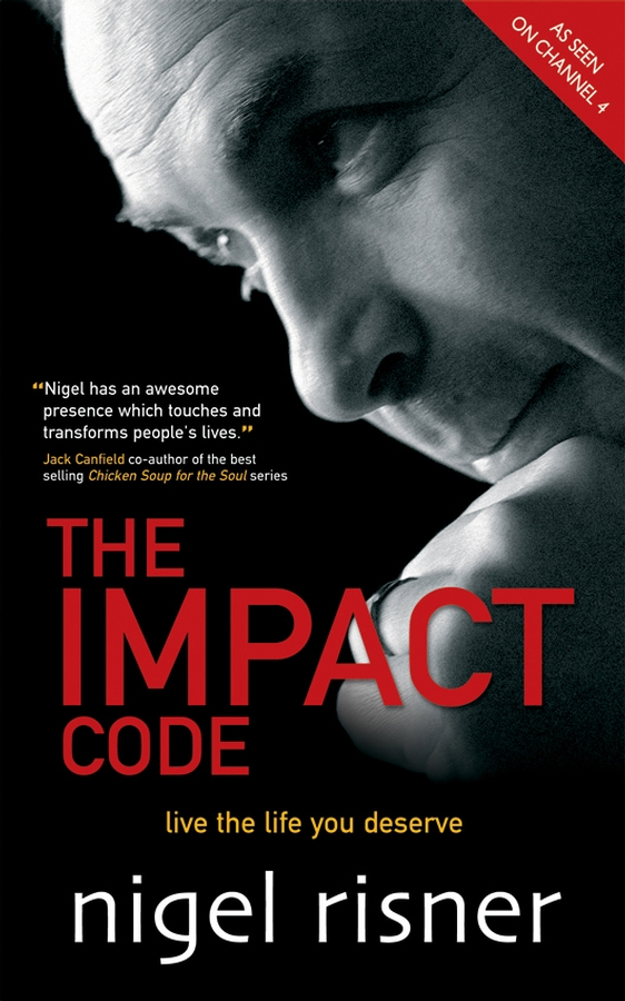 Nigel Risner The Impact Code. Live the Life you Deserve you are the universe discovering your cosmic self and why it matters