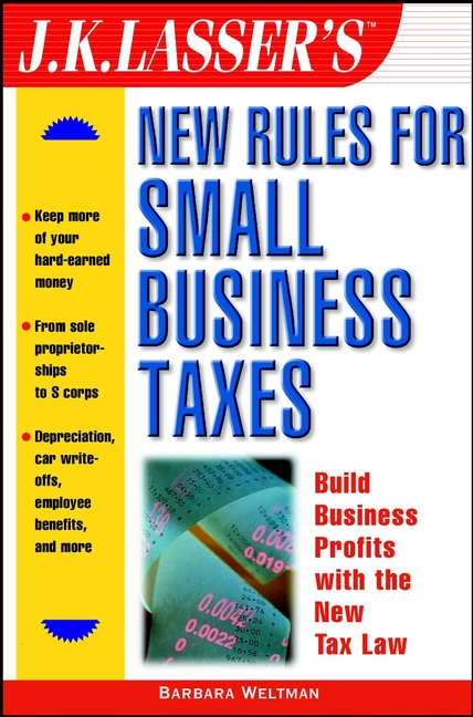 Barbara Weltman J.K. Lasser's New Rules for Small Business Taxes barbara weltman jk lasser s small business taxes 2010 your complete guide to a better bottom line