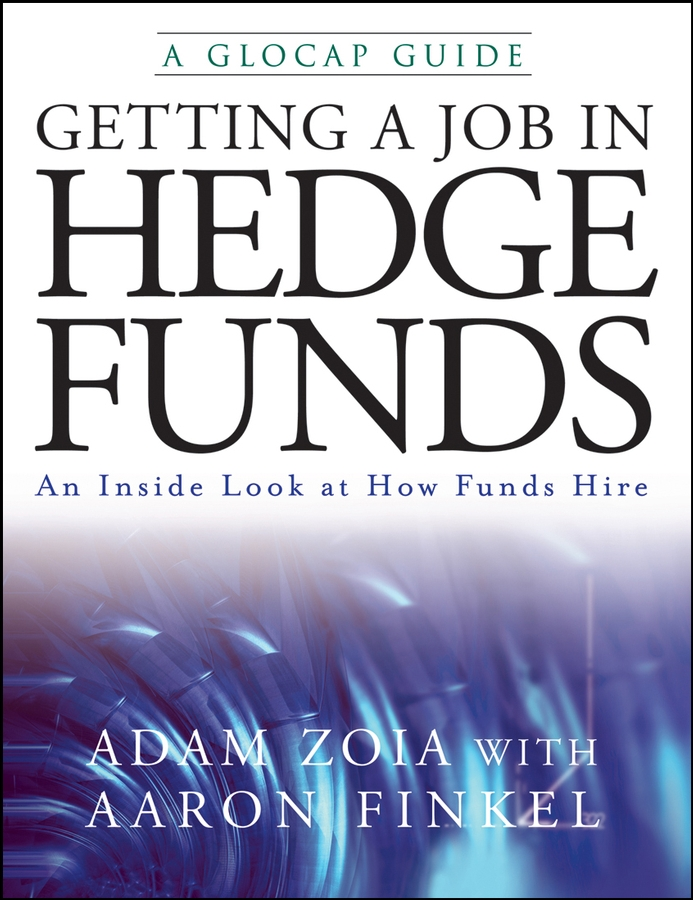 Adam Zoia Getting a Job in Hedge Funds. An Inside Look at How Funds Hire joseph nicholas g investing in hedge funds